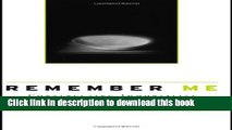 Ebook Remember Me: Constructing Immortality - Beliefs on Immortality, Life, and Death Full Online