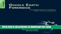 Read Google Earth Forensics: Using Google Earth Geo-Location in Digital Forensic Investigations