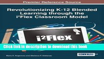 Read Revolutionizing K-12 Blended Learning Through the I2flex Classroom Model (Advances in Early