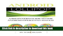 Download Android Lollipop: A Beginner s Guide to the Android Operating System PDF Online
