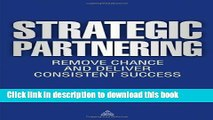 Download Books Strategic Partnering: Remove Chance and Deliver Consistent Success ebook textbooks