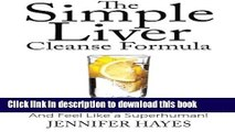 Read Books The Simple Liver Cleanse Formula: Detox Your Body, Eliminate Toxins, And Feel Like a