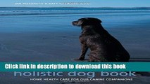 Read Books The Complete Holistic Dog Book: Home Health Care for Our Canine Companions E-Book