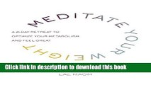 Read Books Meditate Your Weight: A 21-Day Retreat to Optimize Your Metabolism and Feel Great Ebook