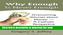 Read Books Why Enough Is Never Enough: Overcoming Worries about Money--A Catholic Perspective PDF