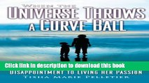 Read Books When the Universe Throws a Curve Ball: How a Mom Entrepreneur Went from Disappointment