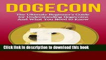 [Read PDF] Dogecoin: The Ultimate Beginner s Guide for Understanding Dogecoin And What You Need to