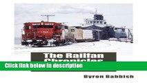 Ebook The Railfan Chronicles, Railroads of Michigan s Upper Peninsula, 1975 to 2013 Full Download
