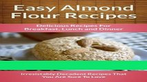 Ebook Easy Almond Flour Recipes: A Decadent Gluten-Free, Low-Carb Alternative To Wheat (The Easy