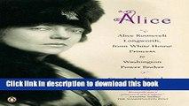 Books Alice: Alice Roosevelt Longworth, from White House Princess to Washington Power Broker Full