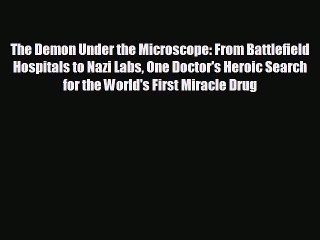 there is The Demon Under the Microscope: From Battlefield Hospitals to Nazi Labs One Doctor's