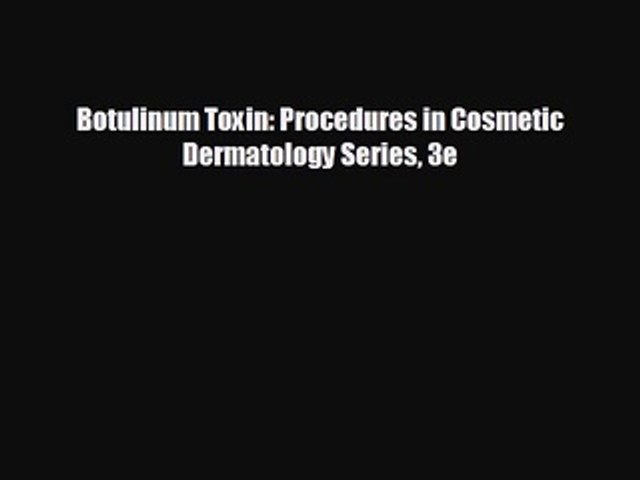 behold Botulinum Toxin: Procedures in Cosmetic Dermatology Series 3e