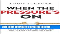 Ebook When the Pressure s On: The Secret to Winning When You Can t Afford to Lose Free Online