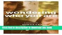 Books Wondering Who You Are: A Memoir Full Online
