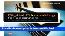 Download  Digital Filmmaking for Beginners A Practical Guide to Video Production  Online