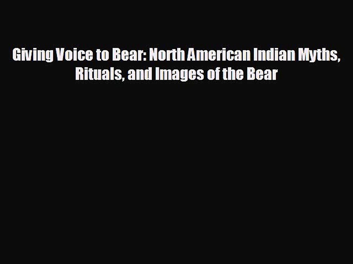 READ book Giving Voice to Bear: North American Indian Myths Rituals and Images of the Bear
