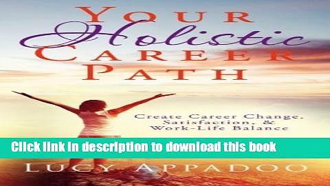 Books Your Holistic Career Path: Create Career Change,Satisfaction,   Work/Life Balance Full