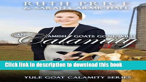 Books An Amish Goats Gone Wild Calamity 3 (Lancaster County Yule Goat Calamity) (Volume 4) Full