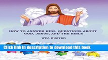 Ebook How to Answer Kids  Questions about God, Jesus, and the Bible Free Download