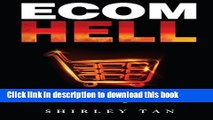 Download  Ecom Hell: How to Make Money in Ecommerce Without Getting Burned  Free Books