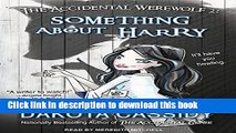 Ebook The Accidental Werewolf 2: Something About Harry (Accidentally Paranormal) Full Online