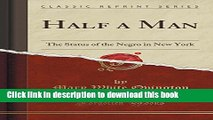 Books Half a Man: The Status of the Negro in New York (Classic Reprint) Full Online