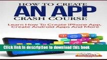 Books How To Create An App Crash Course - Learn How To Create iPhone App, Create Android Apps And