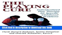 Download The Playing Cure: Individualized Play Therapy for Specific Childhood Problems (Child