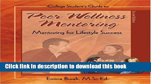 Books COLLEGE STUDENT S GUIDE TO PEER WELLNESS MENTORING: MENTORING FOR LIFESTYLE SUCCESS Full
