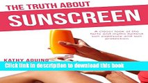 Ebook The Truth About Sunscreen: A Closer Look At The Facts And Myths Behind Sun Exposure And Sun
