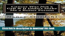 Ebook Cancer Was Not a Gift   It Didn t Make Me a Better Person: A memoir about cancer as I know