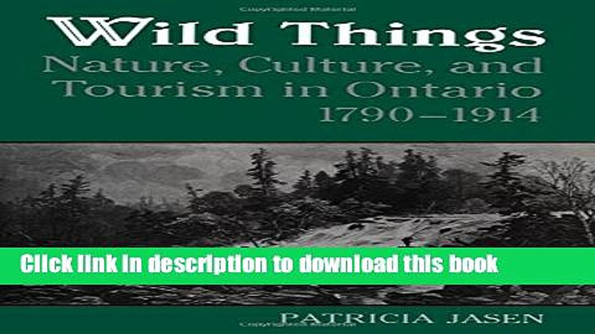 Ebook Wild Things: Nature, Culture, and Tourism in Ontario, 1790-1914 Full Online