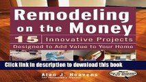 Books Remodeling On the Money: 15 Innovative Projects Designed to Add Value to Your Home Full Online