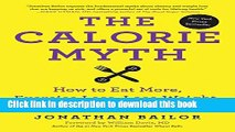 Books The Calorie Myth: How to Eat More, Exercise Less, Lose Weight, and Live Better Full Online
