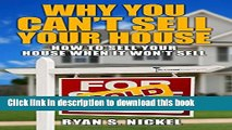 Ebook Why You Can t Sell Your House: How to Sell Your House When It Won t Sell Free Online