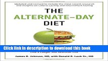 Ebook The Alternate-Day Diet Revised: The Original Up-Day, Down-Day Eating Plan to Turn on Your