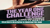 Ebook The Year One Challenge for Women: Thinner, Leaner, and Stronger Than Ever in 12 Months Full