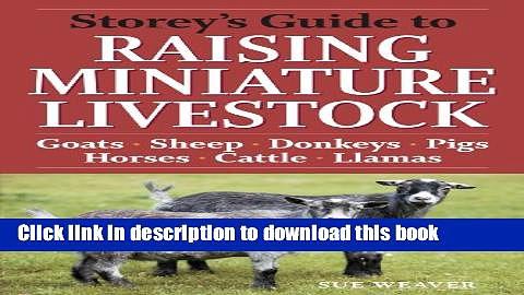 Ebook Storey s Guide to Raising Miniature Livestock: Goats, Sheep, Donkeys, Pigs, Horses, Cattle,