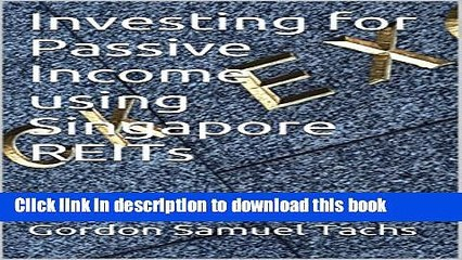 Ebook Investing for Passive Income using Singapore REITs Full Online