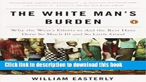Books The White Man s Burden: Why the West s Efforts to Aid the Rest Have Done So Much Ill and So