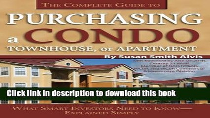 Ebook The Complete Guide to Purchasing a Condo, Townhouse, or Apartment: What Smart Investors Need