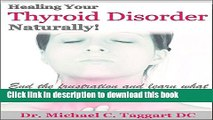Download HEALING YOUR THYROID NATURALLY: End the frustration and learn what your doctor doesn t