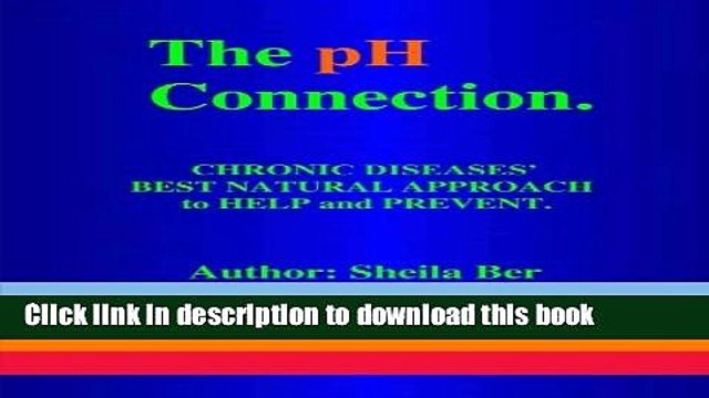 Read THE pH CONNECTION - CHRONIC DISEASES  BEST NATURAL APPROACH TO HELP AND PREVENT.   By SHEILA