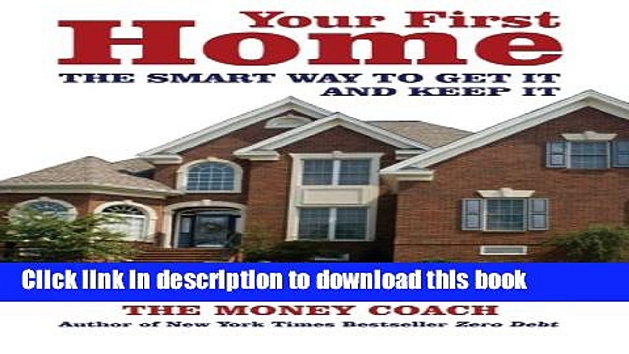 Your First Home The Smart Way to Get It and Keep It
