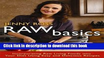 Ebook Raw Basics: Incorporating Raw Living Foods into Your Diet Using Easy and Delicious Recipes