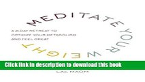 Books Meditate Your Weight: A 21-Day Retreat to Optimize Your Metabolism and Feel Great Full