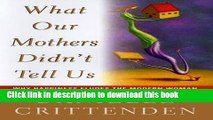 Ebook What Our Mothers Didn t Tell Us : Why Happiness Eludes the Modern Woman (Hardcover) Free