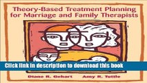Ebook Theory-Based Treatment Planning for Marriage and Family Therapists: Integrating Theory and