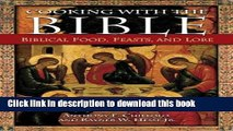 Books Cooking with the Bible: Biblical Food, Feasts, and Lore Free Download