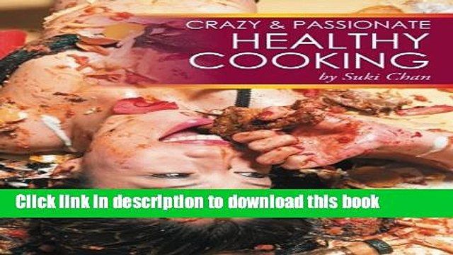 Ebook Crazy and Passionate Healthy Cooking: by Suki Chan Free Download